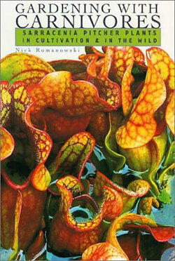 Gardening with Carnivores: Sarracenia Pitcher Plants in Cultivat